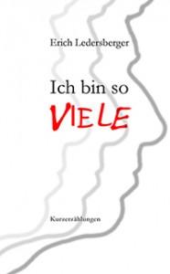 Ich bin so Viele von Erich Ledersberger, Schriftsteller aus Österreich
